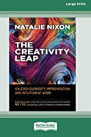 The Creativity Leap: Unleash Curiosity, Improvisation, and Intuition at Work (16pt Large Print Edition)