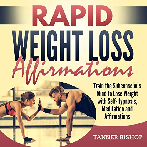 Rapid Weight Loss Affirmations: Train the Subconscious Mind to Lose Weight with Self-Hypnosis, Meditation and Affirmations audiobook cover art