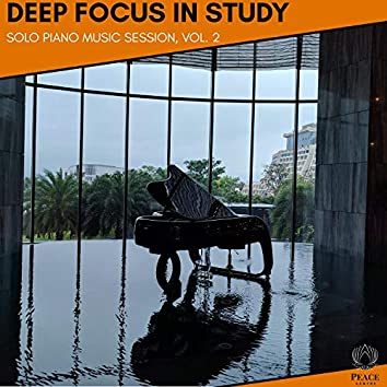 Deep Focus In Study - Solo Piano Music Session, Vol. 2