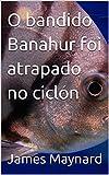 O bandido Banahur foi atrapado no ciclón (Galician Edition)