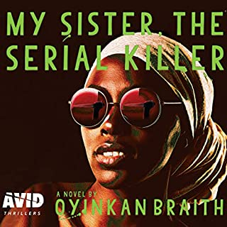 My Sister, the Serial Killer                   By:                                                                                                                                 Oyinkan Braithwaite                               Narrated by:                                                                                                                                 Weruche Opia                      Length: 4 hrs and 30 mins     119 ratings     Overall 4.3