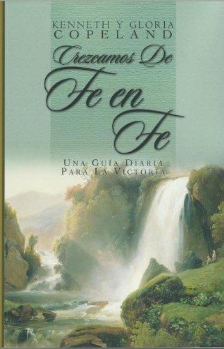 Crezcamos de Fe en Fe: Una Guia Diaria Para la Victoria = Grow from Faith to Faith