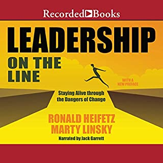 Leadership on the Line (Revised)     Staying Alive Through the Dangers of Change              Written by:                                                                                                                                 Ronald A. Heifetz,                                                                                        Marty Linsky                               Narrated by:                                                                                                                                 Jack Garrett                      Length: 9 hrs and 44 mins     4 ratings     Overall 4.3