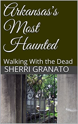 Arkansas's Most Haunted: Walking With the Dead (English Edition)