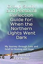 Group Study and Personal Reflection Guide for: When the Northern Lights Went Dark: My Journey through Loss and Grief to Healing and Hope