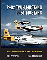 P-82 Twin Mustang & P-51 Mustang: In Us Government Use, Racers, and Warbirds (Saga)