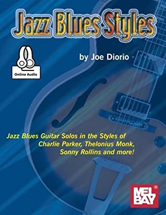 Jazz Blues Styles: Guitar Solos in the Styles of Charlie Parker, Thelonius Monk, Sonny Rollins and Other Jazz Blues Greats. 99623M by Joe Diorio(2015-06-16)