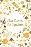 Carnet de Glycémie: Carnet de glycémie: Journal de bord pour noter, suivre et contrôler votre taux de glycémie au quotidien pendant 2 ans (54 ... 6X9 pouces (15,24 cm x 22,86 cm) | 107 pages