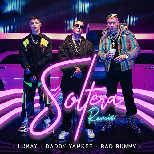 Lunay, Daddy Yankee & Bad Bunny