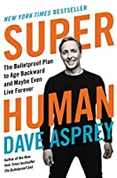 Super Human: The Bulletproof Plan to Age Backward and Maybe Even Live Forever (Bulletproof, 5)