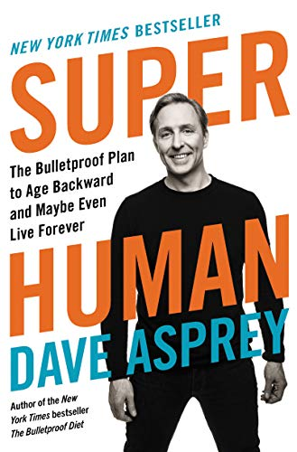 Super Human: The Bulletproof Plan to Age Backward and Maybe Even Live Forever: 5