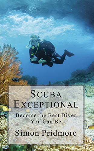 Scuba Exceptional: Become the Best Diver You Can Be (The Scuba Series Book 3)