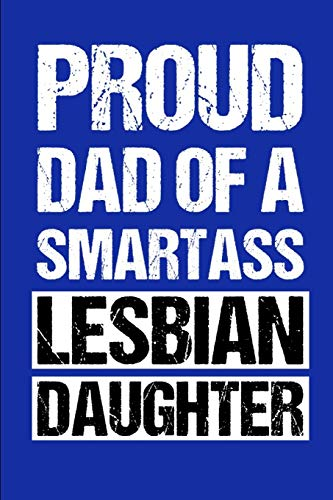 Proud Dad Of A Smartass Lesbian Daughter: A Blank Notebook Gift For Gay Dads And Parents