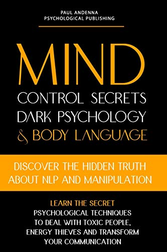 Mind Control Secrets, Dark Psychology and Body Language: Discover the Hidden Truth about NLP and Manipulation, Learn the Secret Psychological ... Thieves and Transform your Communication