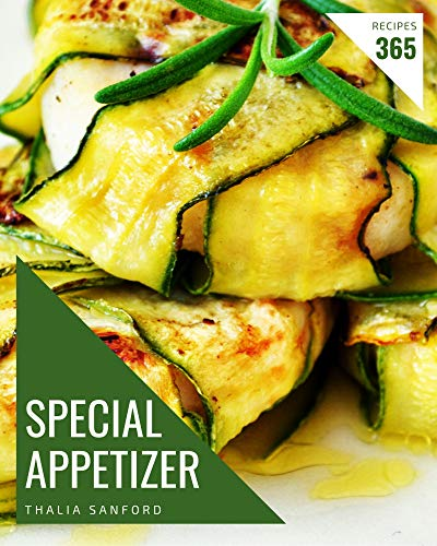 365 Special Appetizer Recipes: Home Cooking Made Easy with Appetizer Cookbook! (English Edition)