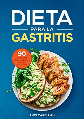 Dieta Para La Gastritis 90 Deliciosas Recetas Libres De Gluten Y Lácteos Para El Tratamiento Prevención Y Cura De La Gastritis Spanish Edition Kindle Edition By Capellan Luis Health Fitness