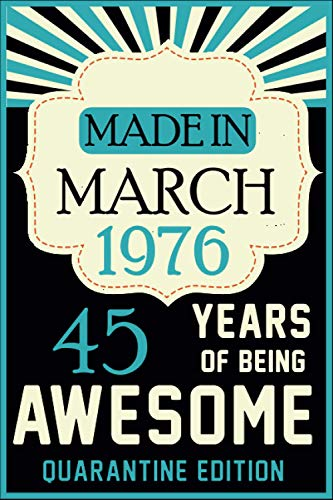 Made in march 1976 45 years of being awesome quarantine edition: 2021 birthday gift quarantine 45 years old gift ideas for women , men , mothers , ... , 1976 notebook journal alternative cards