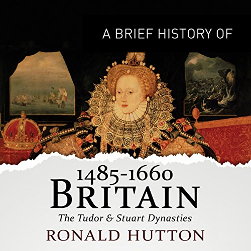 A Brief History of Britain 1485-1660 audiobook cover art