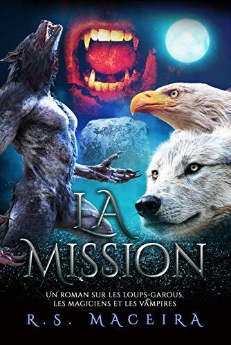 La Mission: Un roman sur les loups-garous, les magiciens et les vampires (French Edition)