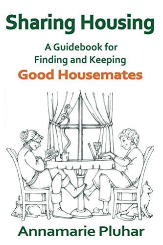 Sharing Housing: A Guidebook for Finding and Keeping Good Housemates (English Edition)