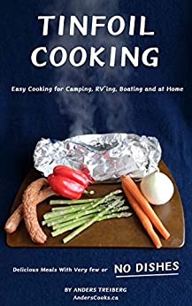 [Anders Treiberg]のTinfoil Cooking: Easy cooking for camping, RV'ing, boating and at home. Delicious meals with very few or NO DISHES (Anders Cooks Book 1) (English Edition)