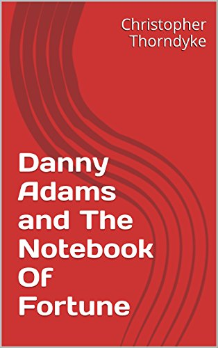 Danny Adams and The Notebook Of Fortune (English Edition)