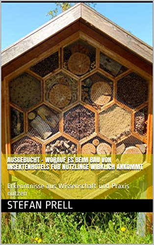 Ausgebucht - Worauf es beim Bau von Insektenhotels für Nützlinge wirklich ankommt: Erkenntnisse aus Wissenschaft und Praxis nutzen