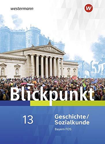 Blickpunkt Geschichte und Sozialkunde - Ausgabe 2017 für Fach- und Berufsoberschulen in Bayern: Schülerband Geschichte/Sozialkunde