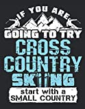 If You Are Going to Try Cross Country Skiing Start with a Small Country: Cross Country Ski 2021 Weekly Planner (Jan 2021 to Dec 2021), Large Paperback Calendar Schedule Organizer, Skier Gift