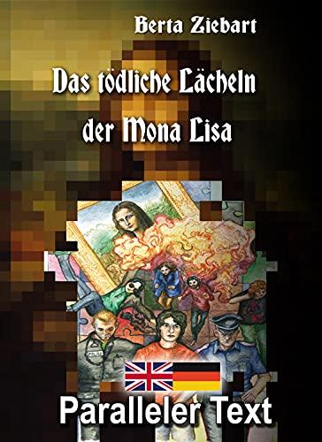 Das tödliche Lächeln der Mona Lisa: Mit nebeneinander angeordneten Übersetzung - Paralleler text - Zweisprachig Deutsch Englisch - English lernen erwachsene - Englisch buch für Anfänger