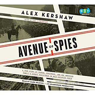 Avenue of Spies     A True Story of Terror, Espionage, and One American Family's Heroic Resistance in Nazi-Occupied Paris              By:                                                                                                                                 Alex Kershaw                               Narrated by:                                                                                                                                 Mark Deakins                      Length: 7 hrs and 14 mins     195 ratings     Overall 4.4