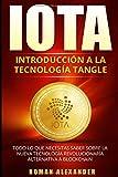 IOTA: Introducción a la Tecnología de Tangle: Todo lo que necesitas saber sobre la nueva tecnología revolucionaría alternativa a Blockchain (Criptomonedas)