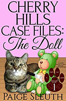 Cherry Hills Case Files: The Doll: A Short, Small-Town Animal Cozy Mystery (Cozy Cat Caper Mystery) by [Paige Sleuth]