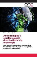 Antropologías y epistemologías distribuidas en la tecnología