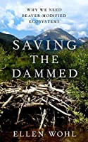 Saving the Dammed: Why We Need Beaver-Modified Ecosystems