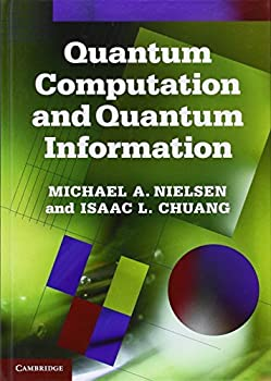 Quantum Computation and Quantum Information  10th Anniversary Edition by Michael A Nielsen Isaac L Chuang 1998-07-01