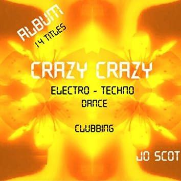 Crazy Crazy (Album 14 titles - Electro - Techno - Dance - Clubbing)