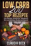 Low Carb 200 Top Rezepte: Für Frühstück, Mittagessen, Abendessen, Brot und Brötchen, Kuchen und Dess…
