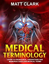 Medical Terminology: Learn to Pronounce, Understand and Memorize Over 2000 Medical Terms