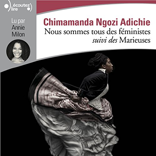 Nous sommes tous des féministes suivi des Marieuses                   By:                                                                                                                                 Chimamanda Ngozi Adichie                               Narrated by:                                                                                                                                 Annie Milon                      Length: 1 hr and 9 mins     Not rated yet     Overall 0.0