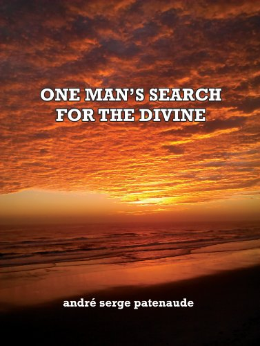 ONE MAN'S SEARCH FOR THE DIVINE by [Andre Patenaude]