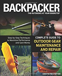 Backpacker magazine's Complete Guide to Outdoor Gear Maintenance and Repair: Step-by-Step Techniques to Maximize Performance and Save Money (Backpacker Magazine Series)
