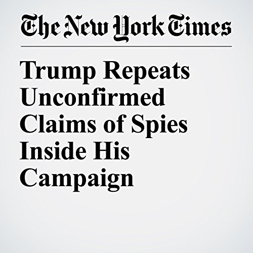 Trump Repeats Unconfirmed Claims of Spies Inside His Campaign copertina