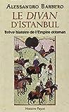 Le divan d'Istanbul - Brève histoire de l'Empire Ottoman - Payot - 02/10/2013