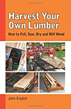 Harvest Your Own Lumber: How to Fell, Saw, Dry and Mill Wood PDF