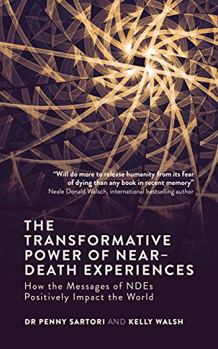 The Transformative Power of Near-Death Experiences: How the Messages of NDEs Can Positively Impact the World (English Edition)
