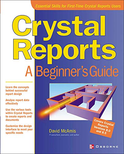 Crystal Reports: A Beginner's Guide (Beginner's Guides (Osborne))