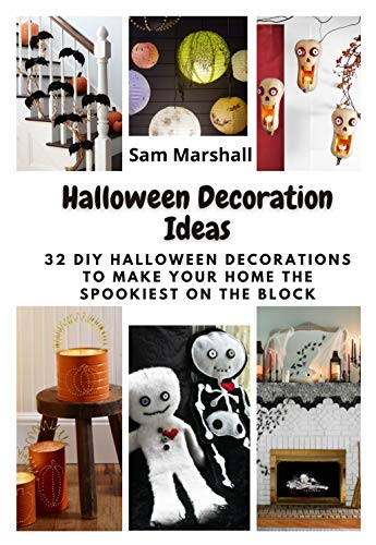 Halloween Decoration Ideas: 32 DIY Halloween Decorations to Make Your Home the Spookiest on the Block (English Edition)