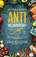 The Anti-Inflammatory Diet: The Ultimate Beginner's Diet to Heal the Immune System. Step by Step Guide to Start Reducing Inflammation, improving your Health and Losing Weight