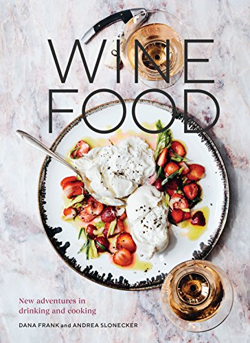 Wine Food: New Adventures in Drinking and Cooking [A Recipe Book]